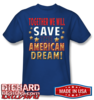 TOGETHER WE WILL SAVE THE AMERICAN DREAM™ Made in USA T-Shirt