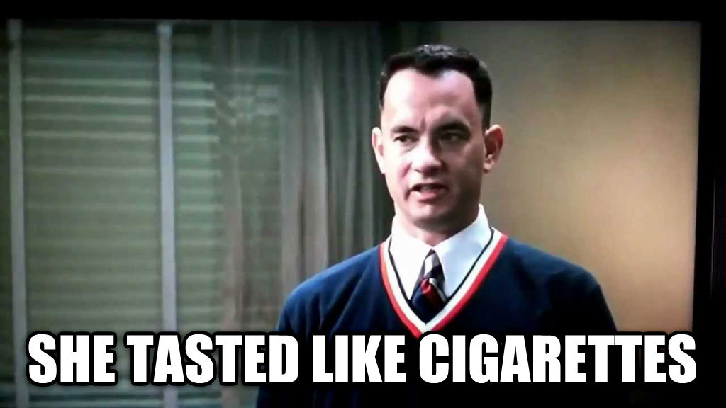 Forest Gump - Tom Hanks - She Tasted Like Cigarettes - MEME - Diehard Designs