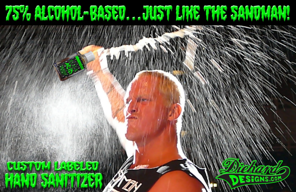 75% Alcohol-based...just like The Sandman from ECW! Custom Labeled Hand Sanitizer from Diehard Designs